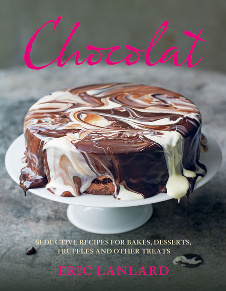 Chocolat: Chocolate Recipes For Desserts, Truffles, Cakes And Other Treats From Baking Mad's Eric Lanlard